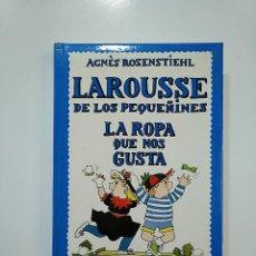 Libros de segunda mano: LAROUSSE DE LOS PEQUEÑINES Nº 12. LA ROPA QUE NOS GUSTA. AGNES ROSENSTIEHL. TDK362. Lote 151057334