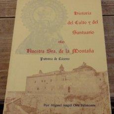 Libros de segunda mano: HISTORIA DEL CULTO Y DEL SANTUARIO DE NUESTRA SRA DE LA MONTAÑA PATRONA DE CACERES POR MIGUEL ANGEL. Lote 151090822