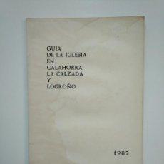 Libros de segunda mano: GUIA DE LA IGLESIA EN CALAHORRA LA CALZADA Y LOGROÑO. 1982. TDK363. Lote 151097346