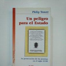 Libros de segunda mano: UN PELIGRO PARA EL ESTADO. LA PERSECUCION DE LOS JESUITAS EN EL SIGLO XVIII. PHILIP TROWER. TDK363. Lote 151134310