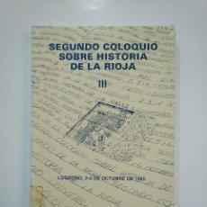Libros de segunda mano: SEGUNDO COLOQUIO SOBRE HISTORIA DE LA RIOJA. LOGROÑO, 2-4 DE OCTUBRE DE 1985. VOL. III. TDK364. Lote 151230458