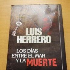 Libros de segunda mano: LOS DÍAS ENTRE EL MAR Y LA MUERTE (LUIS HERRERO). Lote 151248970