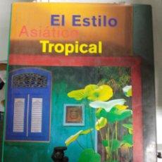 Libros de segunda mano: EL ESTILO ASIÁTICO TROPICAL. LIBROS Y LIBROS,1998. FOTOGRAFÍAS DE LUCA INVERNIZZI TETTONI. Lote 151273954