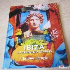 Libros de segunda mano: CHRISTINE SPENGLER - IBIZA & FORMENTERA ETERNAS - CAMARA DE COMERCIO DE IBIZA 2010. Lote 194915602