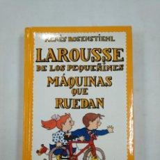 Libros de segunda mano: LAROUSSE DE LOS PEQUEÑINES Nº 6. MAQUINAS QUE RUEDAN. AGNES ROSENSTIEHL. TDK365. Lote 151352198