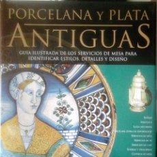 Libros de segunda mano: TIM FORREST - PORCELANA Y PLATA ANTIGUAS (GUÍA ILUSTRADA PARA IDENTIFICAR ESTILOS, DETALLES Y DISEÑO. Lote 151356614