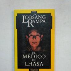 Libros de segunda mano: EL MEDICO DE LHASA. T. LOBSANG RAMPA. CIRCULO DE LECTORES. TDK366. Lote 151386326