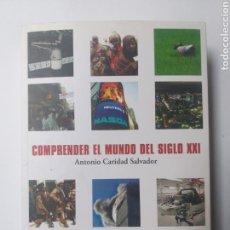 Libros de segunda mano: . COMPRENDER EL MUNDO DEL SIGLO XXI . . .PENSAMIENTO SIGLO XXI . ANTONIO CARIDAD SALVADOR AÑO 2013. Lote 151412412