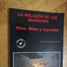 Libros de segunda mano: ANTONIO TEJERA GASPAR, LA RELIGIÓN DE LOS GUANCHES, RITOS, MITOS Y LEYENDAS. Lote 151457234