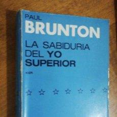 Libros de segunda mano: PAUL BRUNTON, LA SABIDURÍA DEL YO SUPERIOR . Lote 151458114