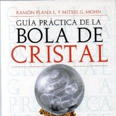 Libros de segunda mano: GUÍA PRÁCTICA DE LA BOLA DE CRISTAL. RAMÓN PLANA L. Y MITXEL G. MOHN. Lote 151476334