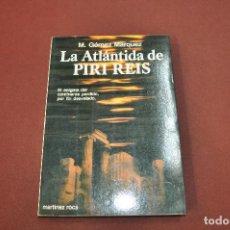 Libros de segunda mano: LA ATLÁNTIDA DE PIRI REIS - M. GÓMEZ MÁRQUEZ - ESB. Lote 151477462
