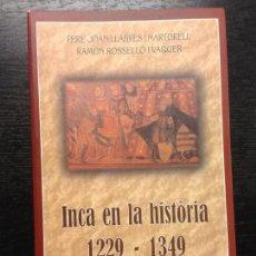 Libros de segunda mano: INCA EN LA HISTORIA 1229-1349, LLABRES I MARTORELL, PERE-JOAN I ROSSELLO I VAQUER, RAMON, 1998. Lote 151488786