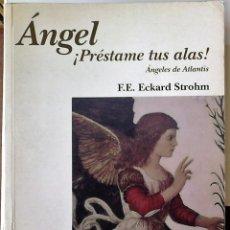 Libros de segunda mano: F.E. ECKARD STROHM - ÁNGEL PRESTAME TUS ALAS (ÁNGELES DE ATLANTIS II). Lote 151513318