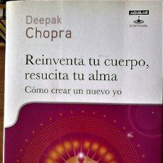 Libros de segunda mano: DEEPEK CHOPRA - REINVENTA TU CUERPO, RESUCITA TU ALMA (CÓMO CREAR UN NUEVO YO). Lote 151513602