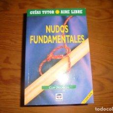 Libros de segunda mano: NUDOS FUNDAMENTALES. CLIFF JACOBSON. GUIAS TUTOR- AIRE LIBRE, 2002.. Lote 151522122