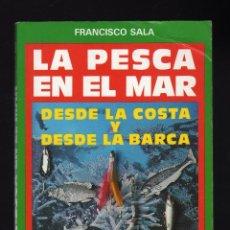 Libros de segunda mano: LA PESCA EN EL MAR DESDE LA COSTA Y DESDE LA BARCA POR FRANCISCO SALA (EDICIONES RÍO NEGRO, 1990). Lote 151528354