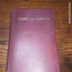 Libros de segunda mano: CESAR SILIO CORTES/ ISABEL LA CATOLICA, SU VIDA, SU TIEMPO, SU REINADO, ESPASA CALPE,1943.. Lote 151545850