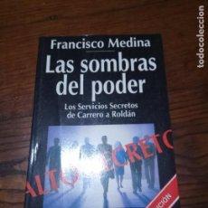 Libros de segunda mano: LAS SOMBRAS DEL PODER, LOS SERVICIOS SECRETOS DE CARRERO A ROLDÁN- FRANCISCO MEDINA.. Lote 151547178