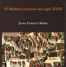Libros de segunda mano: EL MADRID COTIDIANO DEL SIGLO XVIII - JUANA VÁZQUEZ MARÍN. ENDYMION. Lote 151547562