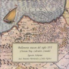 Libros de segunda mano: BALLENEROS VASCOS DEL SIGLO XVI. (CHATEAU BAY, LABRADOR, CANADA).. Lote 151558206
