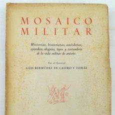 Libros de segunda mano: MOSAICO MILITAR. LUIS BERMÚDEZ DE CASTRO Y TOMÁS. ARTES GRÁF. ALDUS,SA. MADRID 1951. Lote 151680446