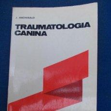 Libros de segunda mano: TRAUMATOLOGIA CANINA J. ARCHIBALD ACRIBIA. Lote 151705162