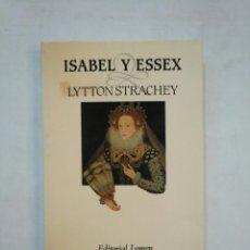 Libros de segunda mano: ISABEL Y ESSEX. - STRACHEY, LYTTON. EDITORIAL LUMEN. TDK367. Lote 151718382