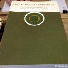 Libros de segunda mano: FRAILES, MONJAS Y CONVENTOS. LAS ORDENES MENDICANTES Y LA SOCIEDAD SEVILLANA BAJOMEDIEVAL.. Lote 151732222