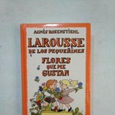 Libros de segunda mano: LAROUSSE DE LOS PEQUEÑINES Nº 11. FLORES QUE ME GUSTAN. AGNES ROSENSTIEHL. TDK367. Lote 151734350