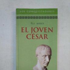 Libros de segunda mano: EL JOVEN CÉSAR. - WARNER, REX. COLECCION LOSCONQUISTADORES RBA. TDK368. Lote 151834162