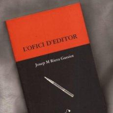 Libros de segunda mano: L'OFICI D'EDITOR – JOSEP M. RIERA GASSIOT – ED MONTFLORIT, 2004 – EN CATALÀ. Lote 151838758