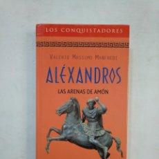 Libros de segunda mano: ALEXANDROS. LAS ARENAS DE AMÓN. VALERIO MASSIMO MANFREDI. COLECCION LOS CONQUISTADORES RBA. TDK368. Lote 151851690