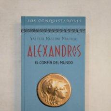 Libros de segunda mano: ALEXANDROS. EL CONFIN DEL MUNDO. VALERIO MASSIMO MANFREDI. COLECCION LOS CONQUISTADORES RBA. TDK368. Lote 151851802