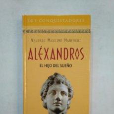Libros de segunda mano: ALEXANDROS. EL HIJO DEL SUEÑO. VALERIO MASSIMO MANFREDI. COLECCION LOS CONQUISTADORES RBA. TDK368. Lote 151851882