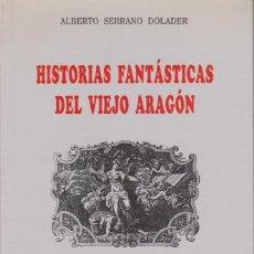 Libros de segunda mano: HISTORIAS FANTÁSTICAS DEL VIEJO ARAGÓN - SERRANO DOLADER, ALBERTO. Lote 151904454