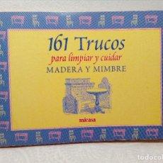 Libros de segunda mano: 161 TRUCOS PARA LIMPIAR Y CUIDAR MADERA Y MIMBRE ( EDITORIAL MICASA) AÑO 2000. Lote 151905246