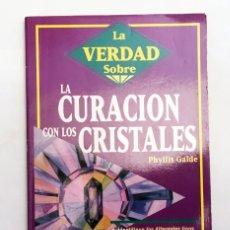 Libros de segunda mano: LA VERDAD SOBRE LA CURACIÓN CON LOS CRISTALES - PHYLLIS GALDE - EDITORIAL LLEWELLYN. Lote 151911346