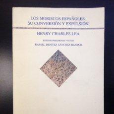 Libros de segunda mano: LOS MORISCOS ESPAÑOLES. SU CONVERSIÓN Y SU EXPULSIÓN. HENRY CHARLES LEA. CULTURA ALICANTE 1990.. Lote 151911549