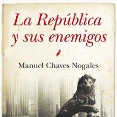 Libros de segunda mano: LA REPÚBLICA Y SUS ENEMIGOS. - CHAVES NOGALES, MANUEL.. Lote 151918022