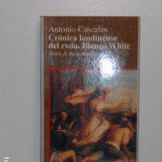 Libros de segunda mano: ANTONIO CASCALES, CRÓNICA LONDINENSE DEL RVDO. BLANCO WHITE - ANAYA & MARIO MUCHNIK. Lote 151922006