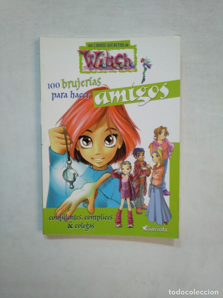 LOS LIBROS SECRETOS DE WITCH. 100 BRUJERÍAS PARA HACER AMIGOS. TDK369 (Libros de Segunda Mano - Literatura Infantil y Juvenil - Otros)