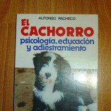 Libros de segunda mano: PACHECO, ALFONSO. EL CACHORRO : PSICOLOGÍA, EDUCACIÓN Y ADIESTRAMIENTO. Lote 151957142