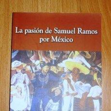 Libros de segunda mano: LA PASIÓN DE SAMUEL RAMOS POR MÉXICO / GRAL. M.C. RAÚL FUENTES AGUILAR. - 1ª ED.. Lote 151957890