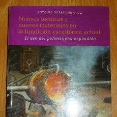 Libros de segunda mano: SORROCHE CRUZ, ANTONIO. NUEVAS TÉCNICAS Y NUEVOS MATERIALES EN LA FUNDICIÓN ESCULTÓRICA ACTUAL : EL . Lote 151958022