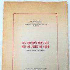 Libros de segunda mano: LOS 30 DÍAS DEL MES DE JUNIO DE 1808. ANTONIO CARNER. IMPR. CASA OLIVA Y BOADA. 1963 BARCELONA.. Lote 151988950