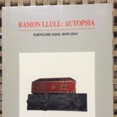 Libros de segunda mano: RAMON LLULL: AUTOPSIA, BARTOLOME NADAL MONCADAS. Lote 152013742