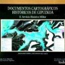 Libros de segunda mano: DOCUMENTOS CARTOGRÁFICOS HISTÓRICOS DE GIPUZKOA. II. SERVICIO HISTÓRICO MILITAR.. Lote 152055986