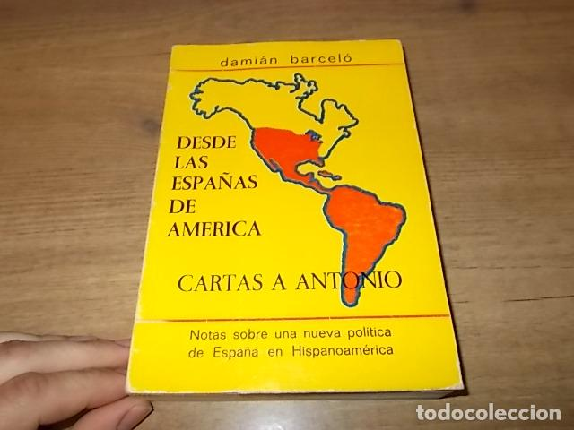 DESDE LAS ESPAÑAS DE AMÉRICA. CARTAS A ANTONIO. DAMIÁN BARCELÓ. PALMA DE MALLORCA. 1ª EDICIÓN 1979 (Libros de Segunda Mano (posteriores a 1936) - Literatura - Otros)