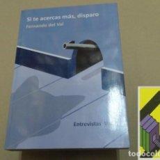 Libros de segunda mano: DEL VAL, FERNANDO: SI TE ACERCAS MÁS,DISPARO. Lote 152174526